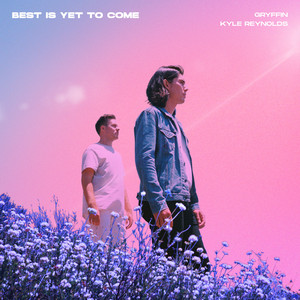 Best Is Yet To Come (with Kyle Reynolds)