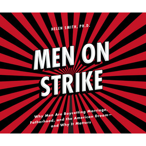 Men on Strike - Why Men Are Boycotting Marriage, Fatherhood, and the American Dream - and Why It Matters (Unabridged)