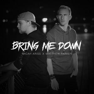 Bring Me Down by Micah Ariss, Matthew Parker