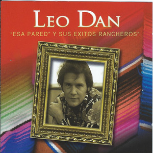 Esa Pared Y Sus Exitos Rancheros - Leo Dan