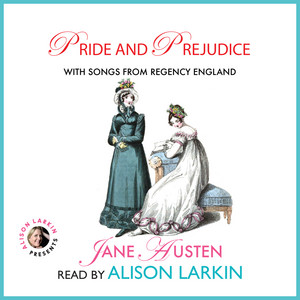 Pride and Prejudice - With Songs from Regency England (Unabridged)