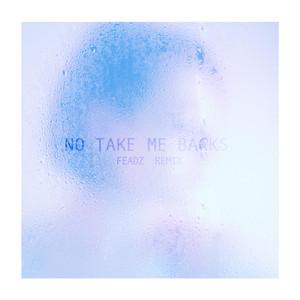 No Take Me Backs (Feadz Remix)