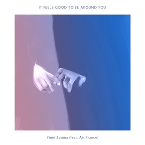 It Feels Good to Be Around You (feat. Air France)