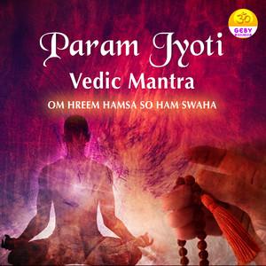 Param Jyoti Vedic Mantra (Om Hreem Hamsa so Ham Swaha)