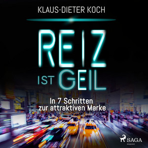 Reiz ist geil - In 7 Schritten zur attraktiven Marke (Ungekürzt) Audiobook