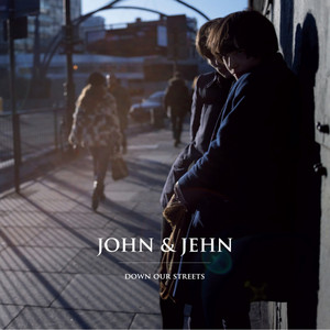 John & Jehn - Down Our Streets