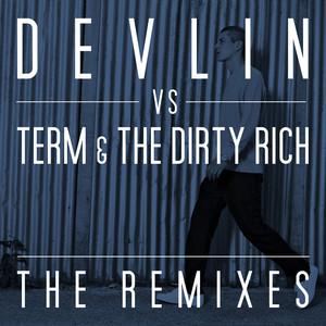 The Remixes (Devlin Vs. Term & The Dirty Rich)