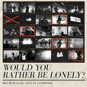 Would You Rather Be Lonely? (Live in Liverpool)