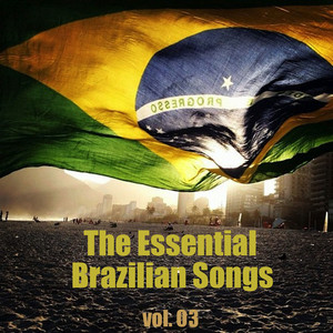 The Essential Brazilian Songs, Vol. 3