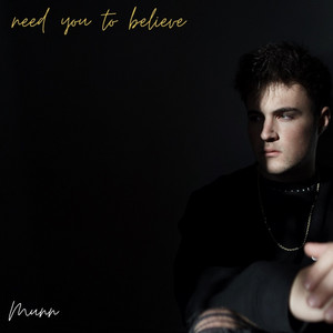 need you to believe