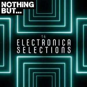 Nothing But... Electronica Selections, Vol. 14