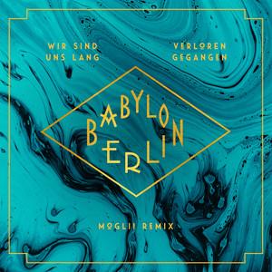 "Wir sind uns lang verloren gegangen (feat. Natalia Mateo) [Moglii RemixMusic from the Original TV Series ""Babylon Berlin""]"
