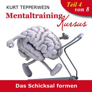 Mentaltraining Kursus: Das Schicksal formen, Teil 4 Audiobook