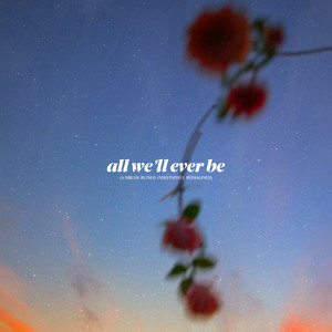 all we'll ever be