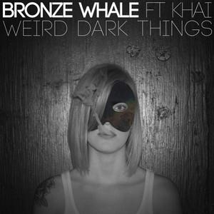 Weird Dark Things (feat. Khai)
