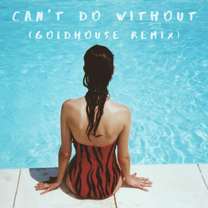 Can't Do Without (GOLDHOUSE Remix)