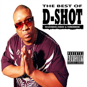 The Best of D-Shot: Yesterday, Today, &Tomorrow