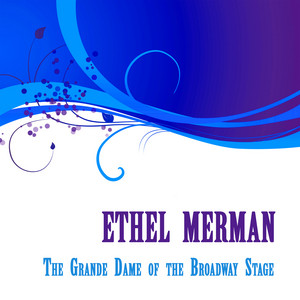 Ethel Merman, The Grande Dame of the Broadway Stage