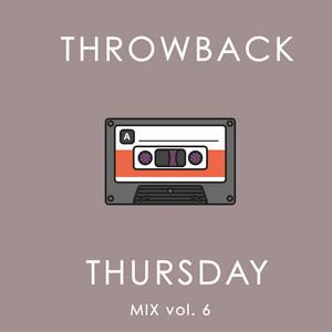 Throwback Thursday Mix Vol. 6