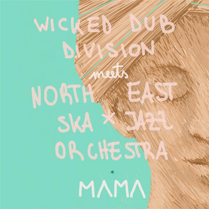 Mama (Wicked Dub Division Meets North East Ska Jazz Orchestra) cover art