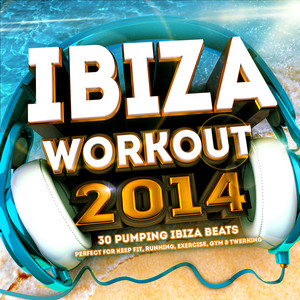 Ibiza Workout 2014 - 30 Pumping Fitness Beats - Perfect for Keep Fit, Running, Exercise, Gym & Twerking album