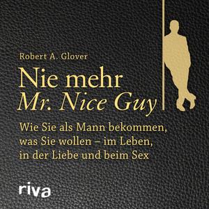 Nie mehr Mr. Nice Guy (Wie Sie als Mann bekommen, was Sie wollen - Im Leben, in der Liebe und beim Sex) Audiobook
