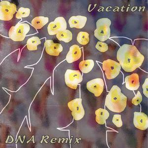 Vacation (DNA Remix)
