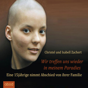 Wir treffen uns wieder in meinem Paradies (Eine 15jährige nimmt Abschied von ihrer Familie) Audiobook