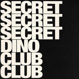 Secret Secret Secret Dino Club Club