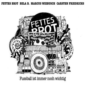 Fußball ist immer noch wichtig by Fettes Brot, Bela B., Marcus Wiebusch, Carsten Friedrichs