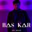 BAS KAR by GVL KHAN
