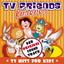 TV Friends Forever - TV Hits For Kids