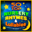 50 Top Nursery Rhymes & Lullabies - Perfect Music for Kids Playtime, Learning, Babies Night Time Lullabies, Infants & Sing-a-Longs cover