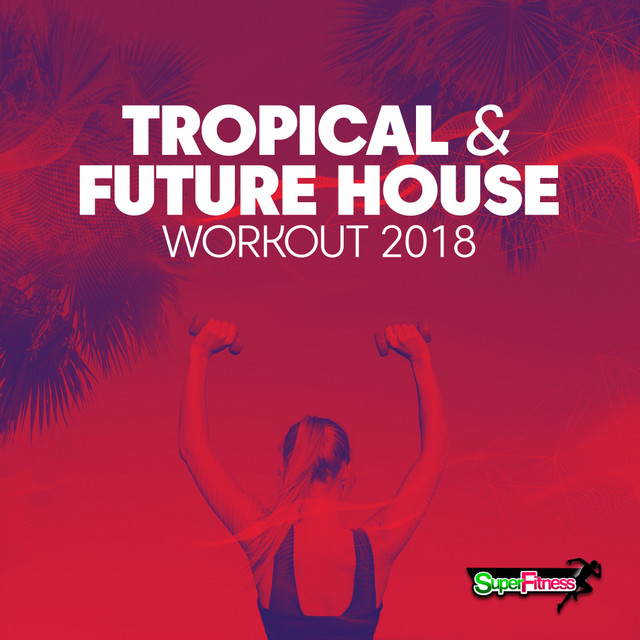Tropical & Future House Workout 2018