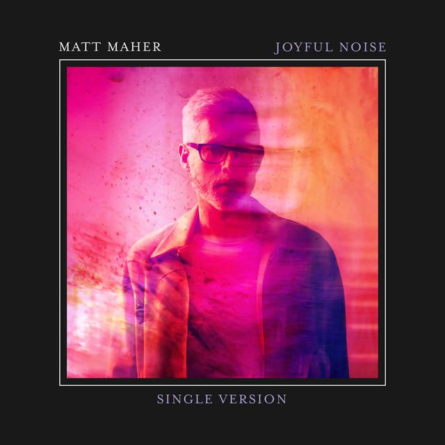 Matt Maher - Joyful Noise - Single Version