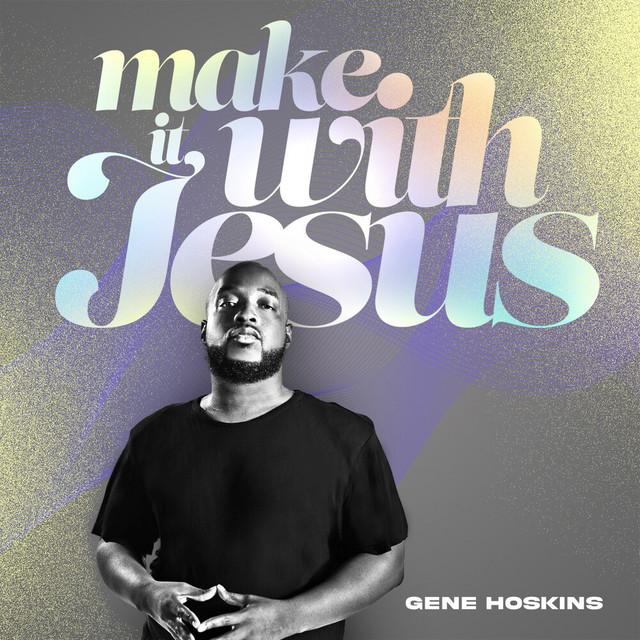Gene Hoskins - Make It With Jesus
