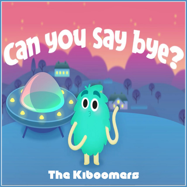 Can You Say Bye? by The Kiboomers