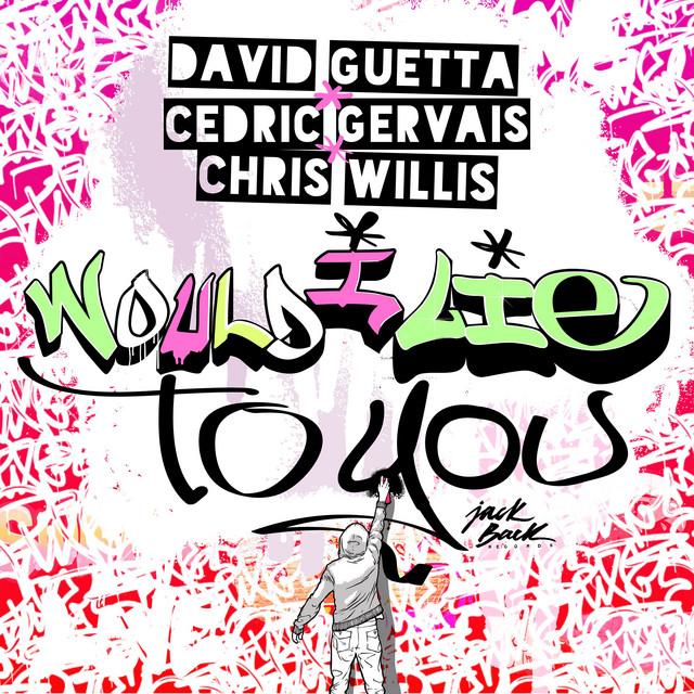 Pochette de David Guetta, Cedric Gervais & Chris Willis - Would I Lie To You