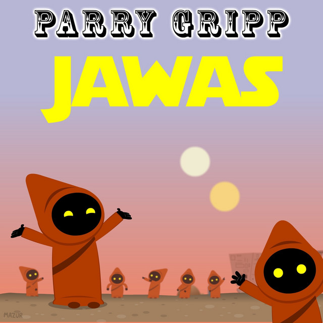 Jawas by Parry Gripp