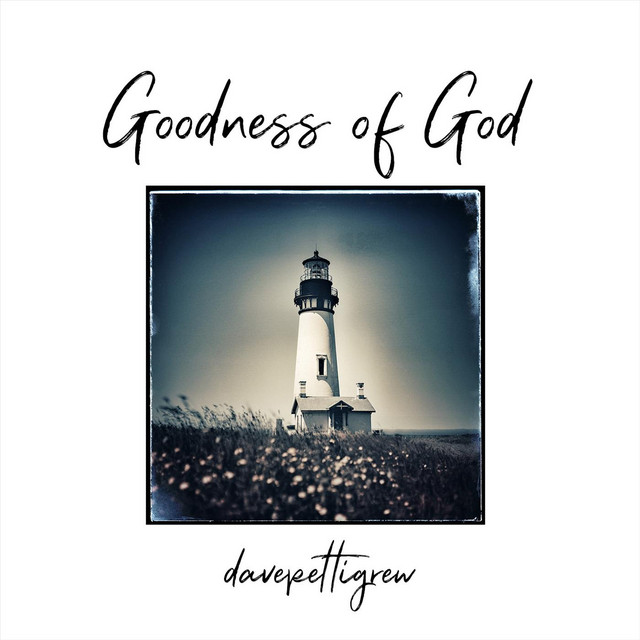 Dave Pettigrew - Goodness of God