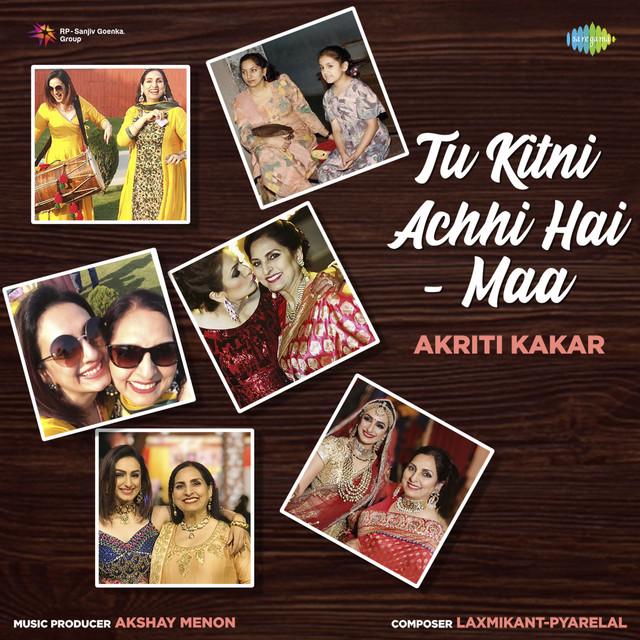 Tu Kitni Achhi Hai Maa Single Single By Akriti Kakkar Spotify