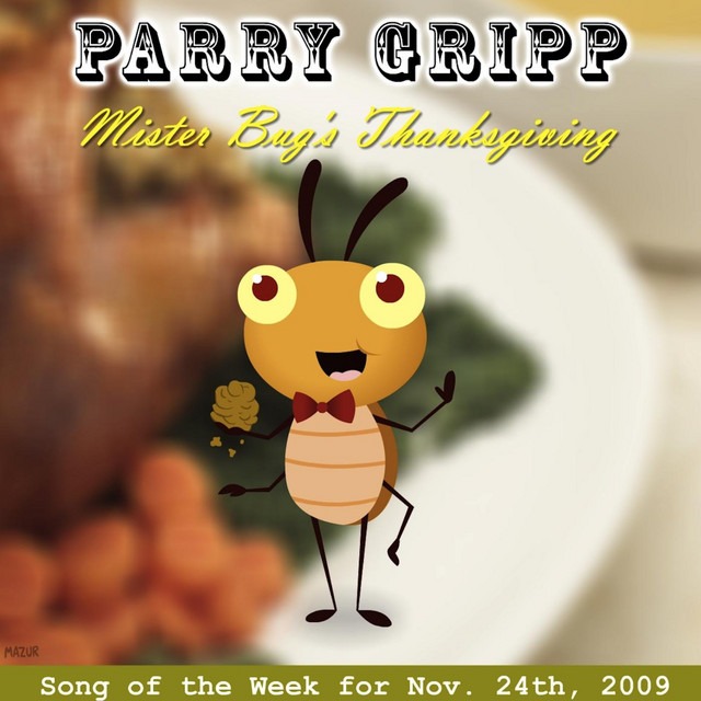 Mister Bug's Thanksgiving by Parry Gripp