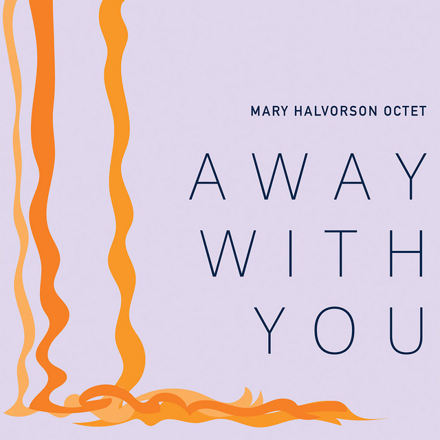 Mary Halvorson Octet – Away with You