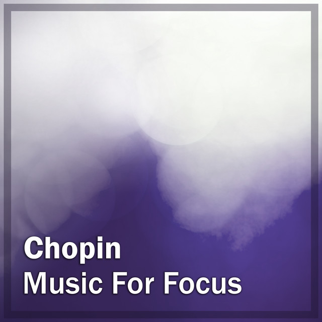 Chopin: Music for Focus
