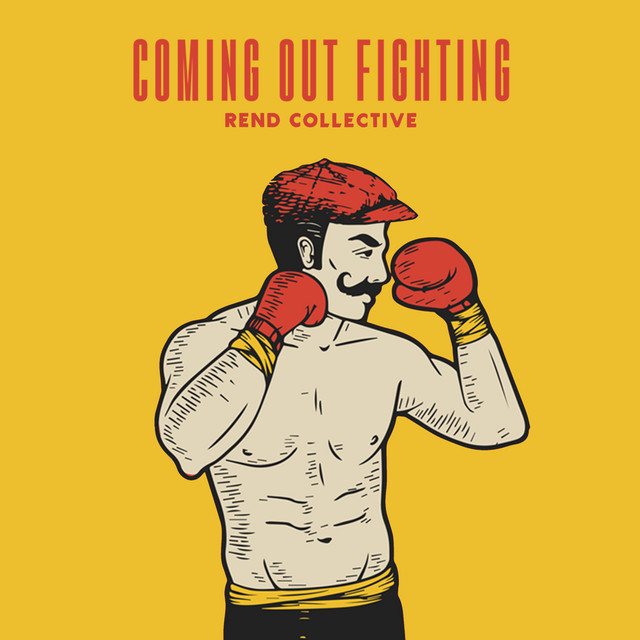 Rend Collective - Coming Out Fighting