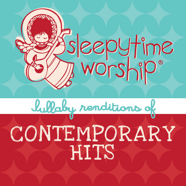 Sleepytime Worship – Lullaby Renditions Of Contemporary Hits