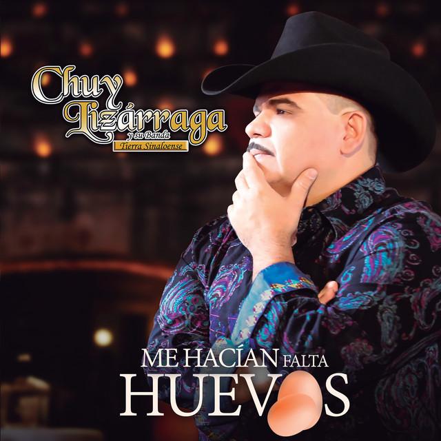 Album cover for Me Hacían Falta Huevos by Chuy Lizarraga y Su Banda Tierra Sinaloense