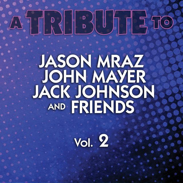 A Tribute to Jason Mraz, John Mayer, Jack Johnson and Friends, Vol. 2