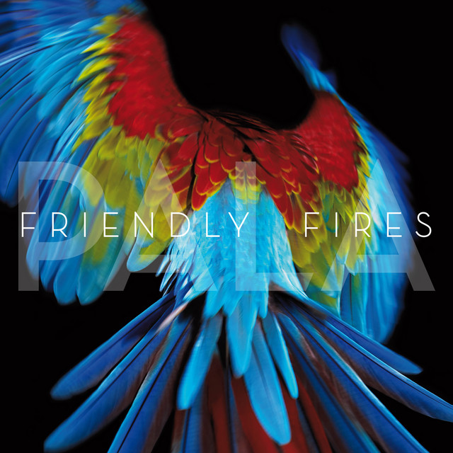 Friendly Fires  Pala :Replay