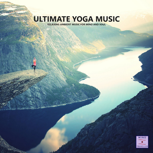 Ultimate Yoga Music (Relaxing Ambient Music for Mind and Soul)